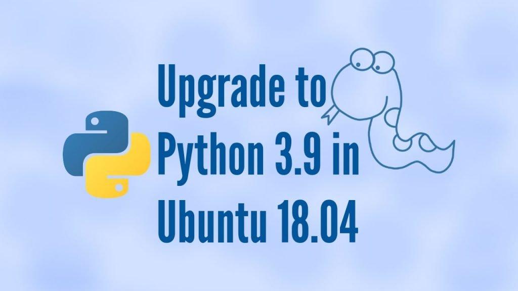 upgrade-to-python-3.9-on-ubuntu-18.04